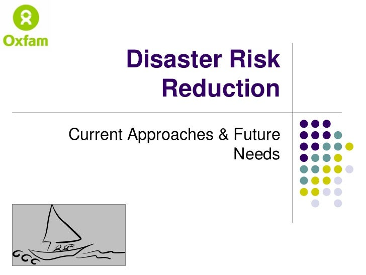 Disaster Risk           Reduction Current Approaches  Future                      Needs