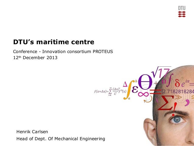 5/6/2014 DTU's maritime centre Conference - Innovation consortium PROTEUS 12th December 2013 Henrik Carlsen Head of Dept. ...
