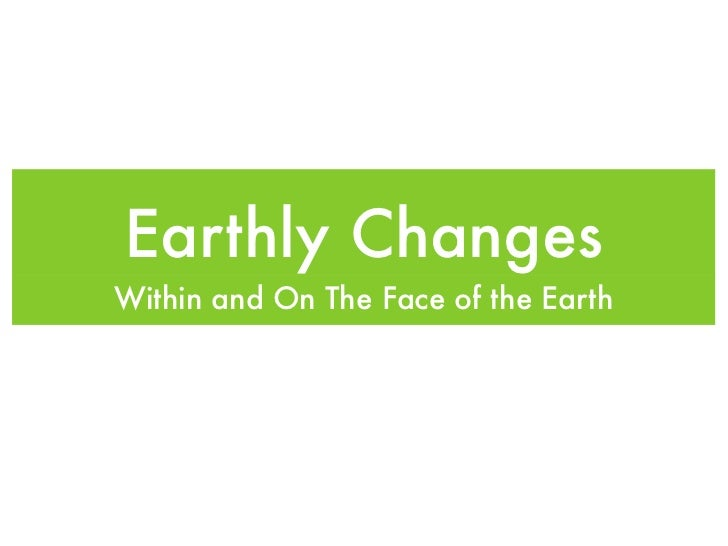 Earthly ChangesWithin and On The Face of the Earth