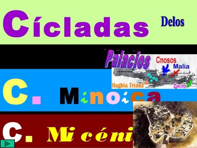 Cícladas C. Minoica C. Mi céni ca