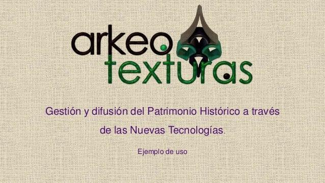 Gestión y difusión del Patrimonio Histórico a través  de las Nuevas Tecnologías.  Ejemplo de uso