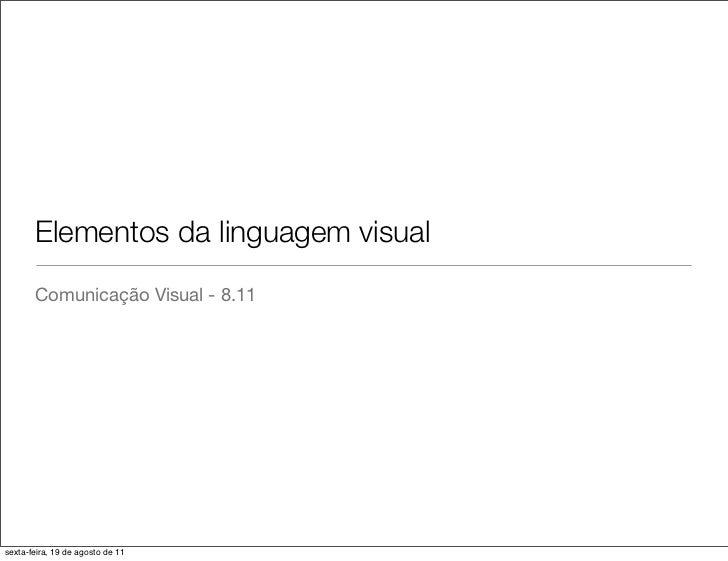Elementos da linguagem visual       Comunicação Visual - 8.11sexta-feira, 19 de agosto de 11