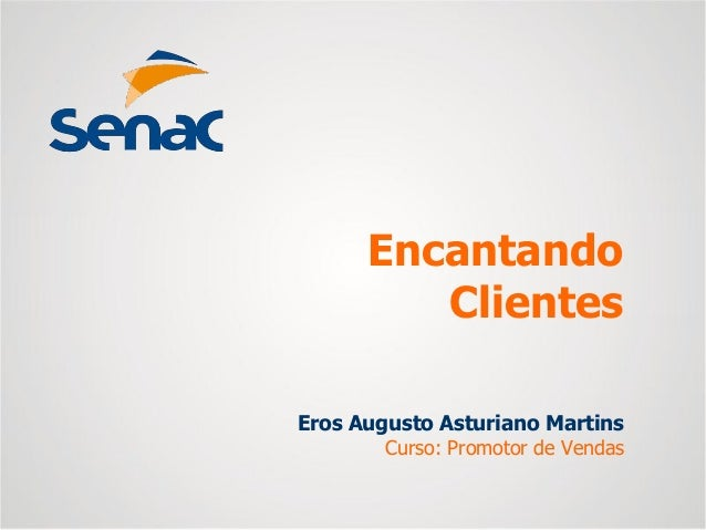 Eros Augusto Asturiano Martins Curso: Promotor de Vendas Encantando Clientes