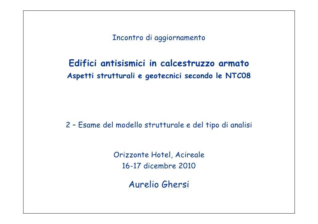 Incontro di aggiornamentoEdifici antisismici in calcestruzzo armatoAspetti strutturali e geotecnici secondo le NTC082 – Es...