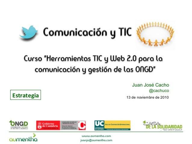 13 de noviembre de 2010 Juan José Cacho @cachuco Estrategia