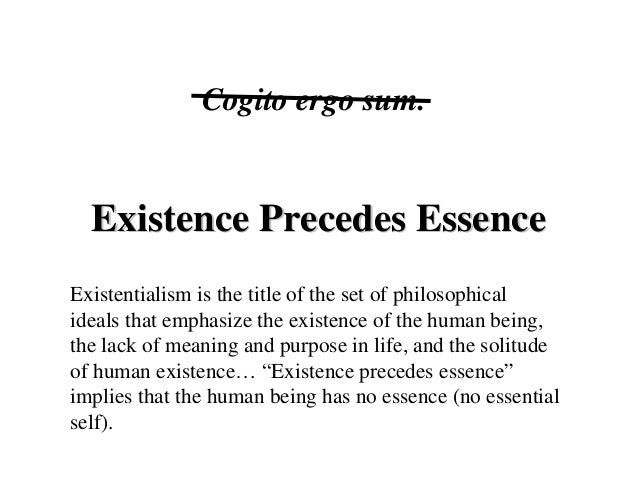 essence precedes existence This is a video in my new core concepts series -- designed to provide students and lifelong learners a brief discussion focused on one main concept from a cl.