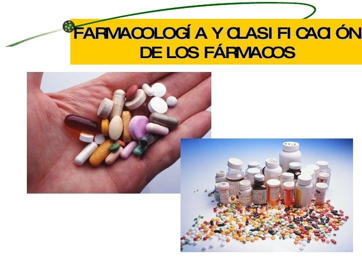 FARMACOLOGÍA Y CLASIFICACIÓN DE LOS FÁRMACOS