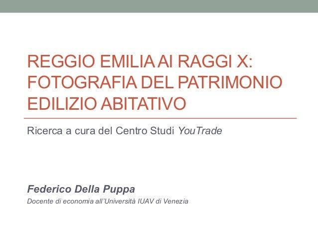REGGIO EMILIAAI RAGGI X: FOTOGRAFIA DEL PATRIMONIO EDILIZIO ABITATIVO Ricerca a cura del Centro Studi YouTrade Federico De...