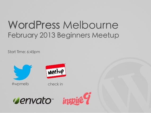 WordPress MelbourneFebruary 2013 Beginners MeetupStart Time: 6:45pm  #wpmelb            check in