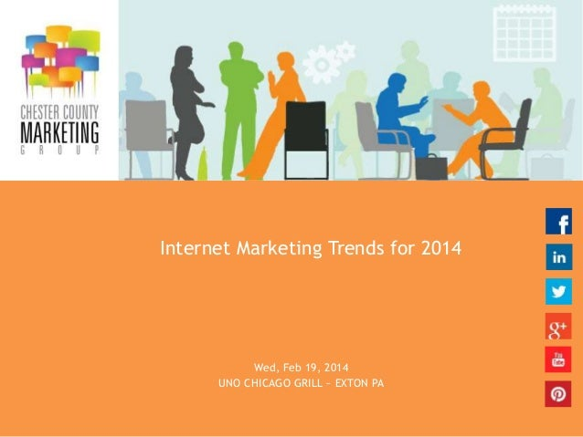Internet Marketing Trends for 2014  Wed, Feb 19, 2014 UNO CHICAGO GRILL ~ EXTON PA