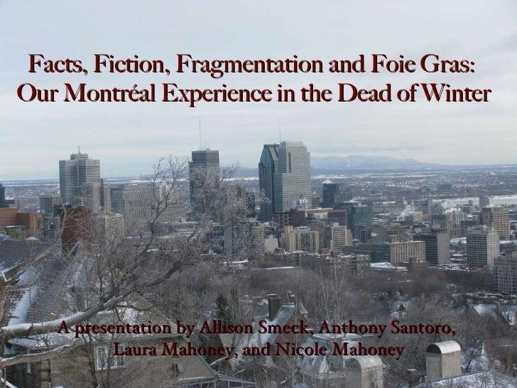 A presentation by Allison Smeck, Anthony Santoro,  Laura Mahoney, and Nicole Mahoney Facts, Fiction, Fragmentation and Foi...