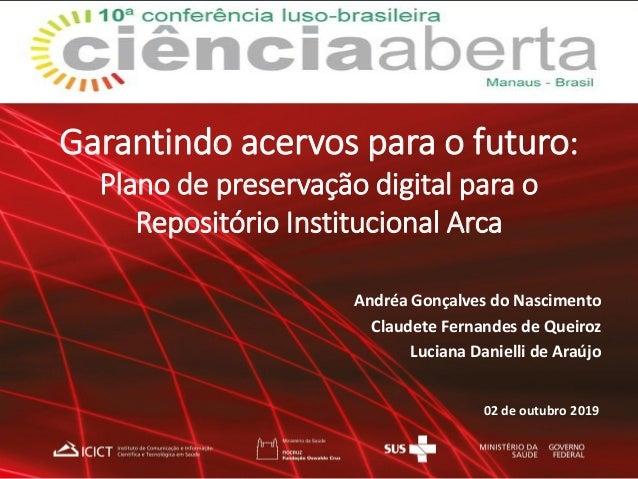 Garantindo acervos para o futuro: Plano de preservação digital para o Repositório Institucional Arca Andréa Gonçalves do N...