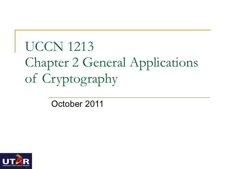 UCCN 1213 Chapter 2 General Applications of Cryptography October 2011