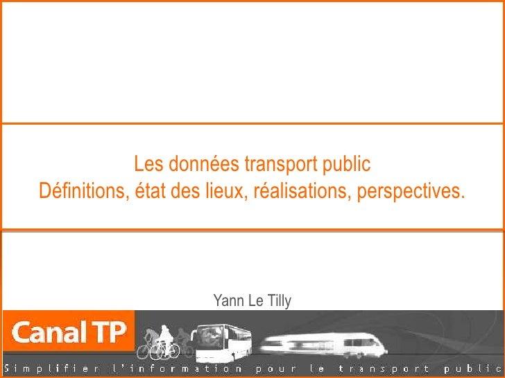 Les données transport public Définitions, état des lieux, réalisations, perspectives.                          Yann Le Til...