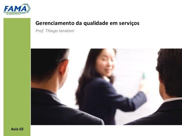 Gerenciamento da qualidade em serviços          Prof. Thiago IanatoniAula 02