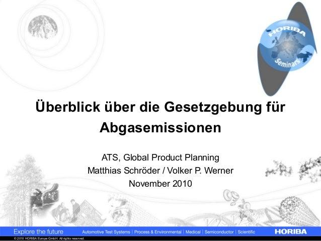 © 2010 HORIBA Europe GmbH. All rights reserved. Überblick über die Gesetzgebung für Abgasemissionen ATS, Global Product Pl...