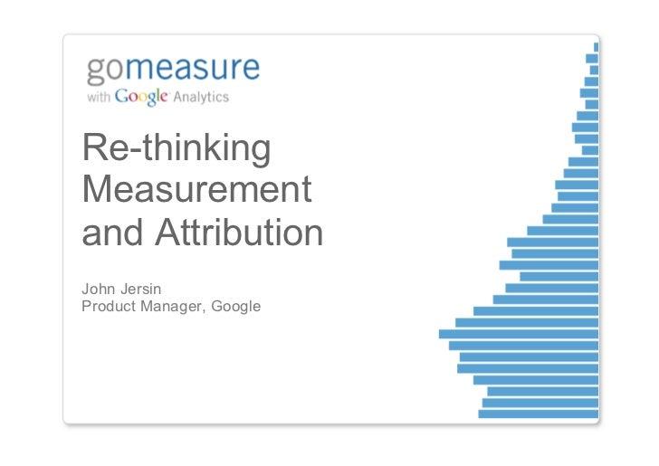 Re-thinkingMeasurementand AttributionJohn JersinProduct Manager, Google