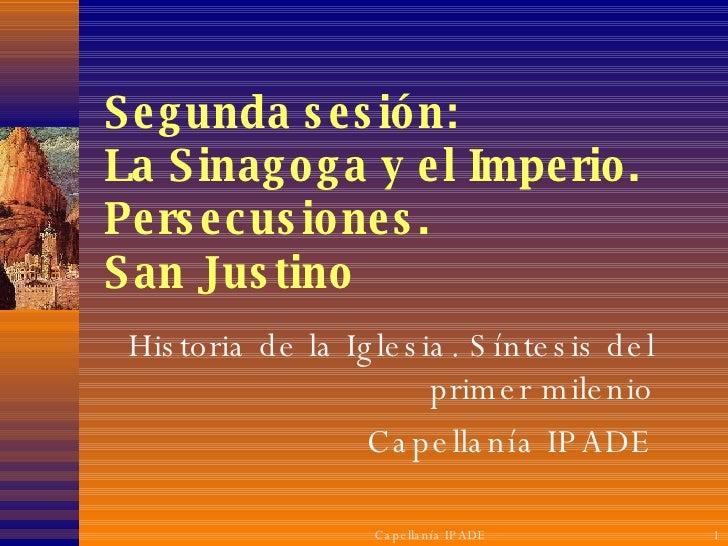 Segunda sesión: La Sinagoga y el Imperio. Persecusiones.  San Justino Historia de la Iglesia. Síntesis del primer milenio ...