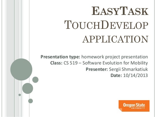 EASYTASK TOUCHDEVELOP APPLICATION Presentation type: homework project presentation Class: CS 519 – Software Evolution for ...