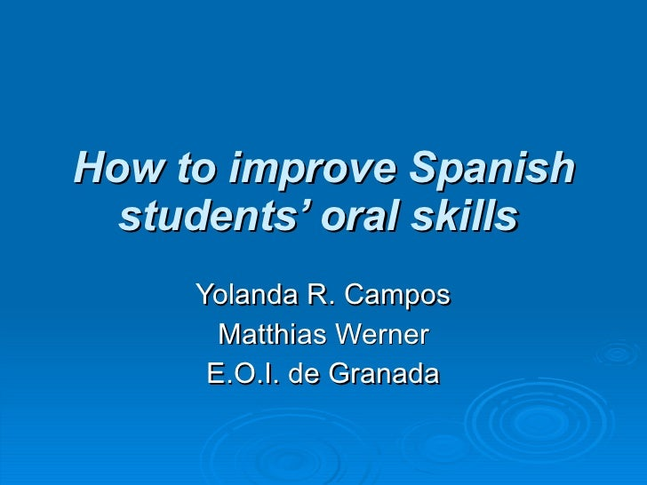 How to improve Spanish students' oral skills   Yolanda R. Campos Matthias Werner E.O.I. de Granada