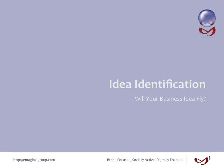 Idea Identification                                                          Will Your Business Idea Fly? htt...