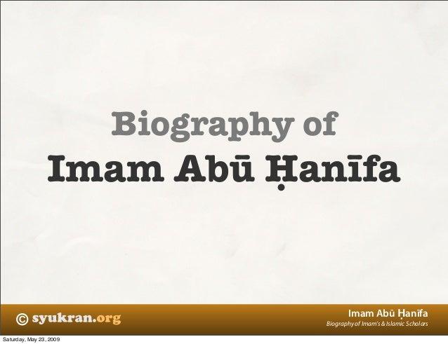 © Imam Abū Ḥanīfa Biography of Imam's & Islamic Scholars Biography of Imam Abū Ḥanīfa Saturday, May 23, 2009