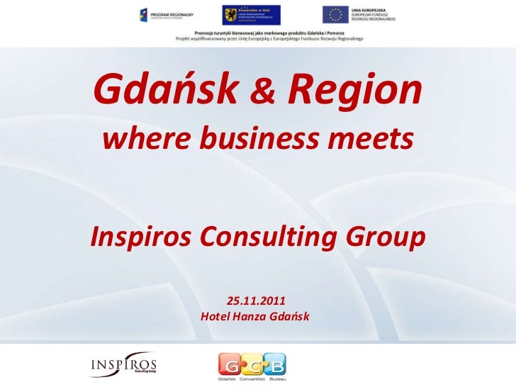 Gdańsk  &  Region where business meets Inspiros Consulting Group 25.11.2011  Hotel Hanza Gdańsk