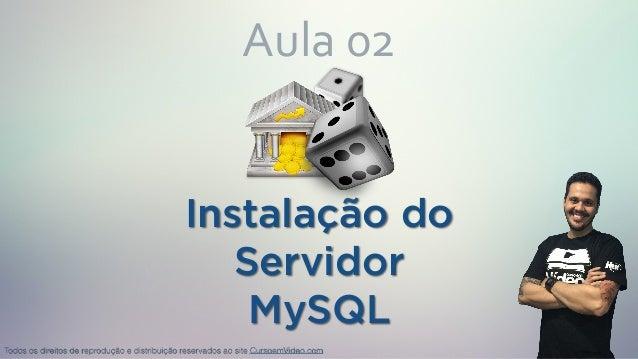 Instalação do Servidor MySQL Aula02 Todos os direitos de reprodução e distribuição reservados ao site CursoemVideo.com