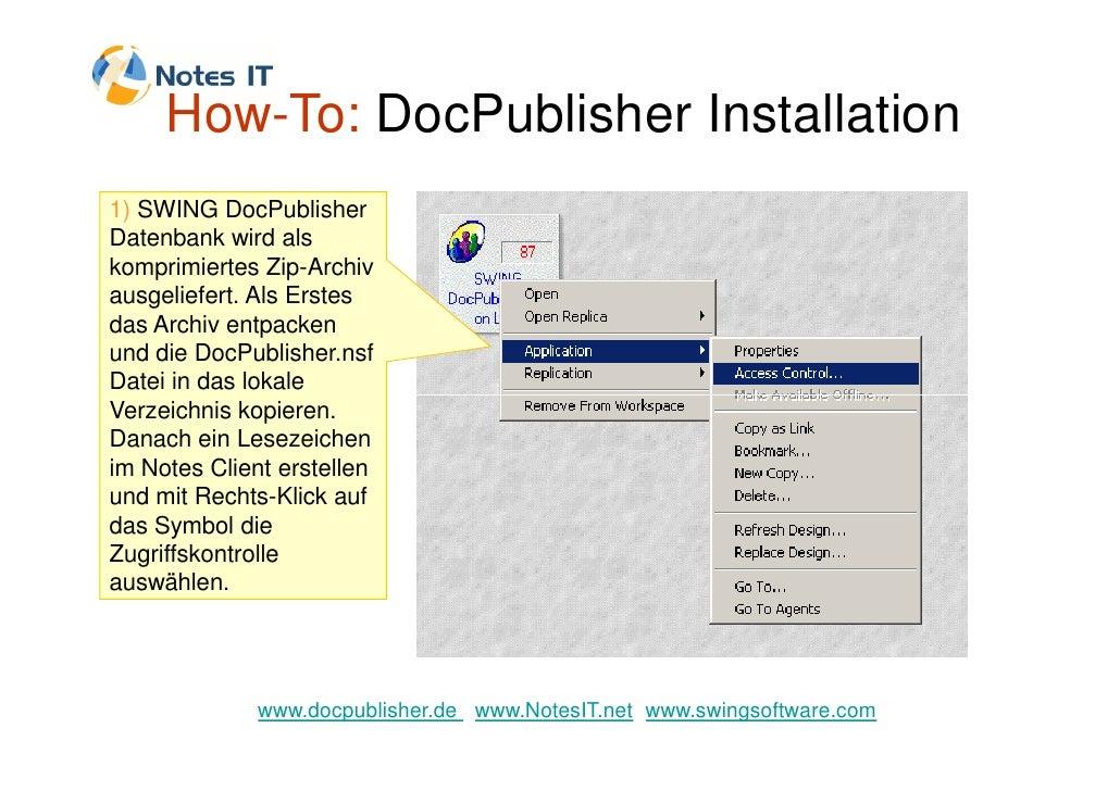 How-To: DocPublisher Installation 1) SWING DocPublisher Datenbank wird als komprimiertes Zip-Archiv ausgeliefert. Als Erst...