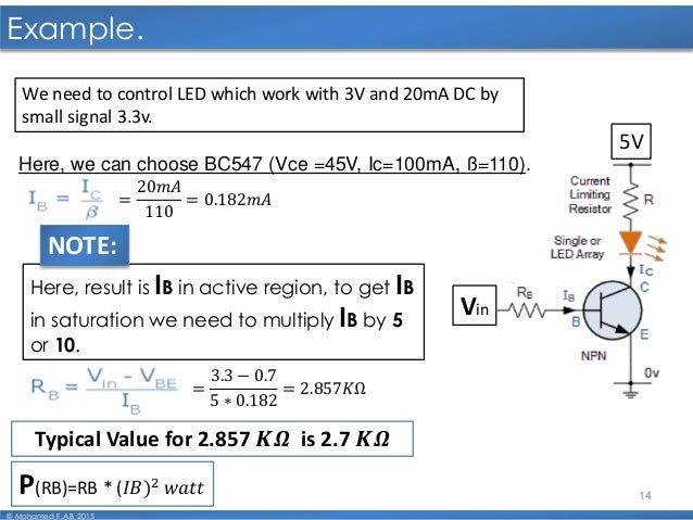 14 Example. © Mohamed F.A.B 2015 Vin 5V We need to control LED which work with 3V and 20mA DC by small signal 3.3v. Here, ...