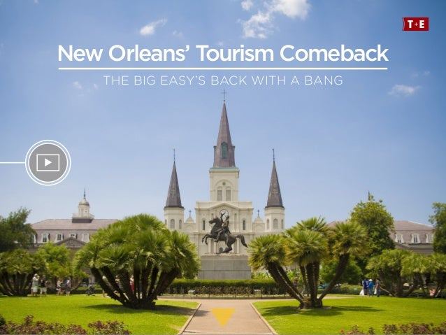 New Orleans' Tourism Comeback THE BIG EASY'S BACK WITH A BANG