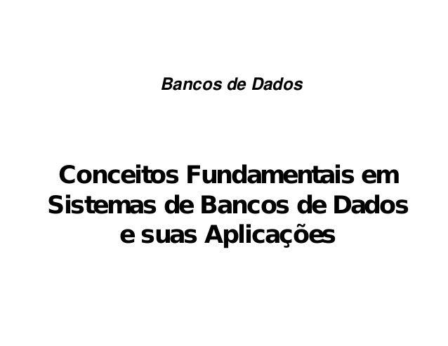 Conceitos Fundamentais em Sistemas de Bancos de Dados e suas Aplicações Bancos de Dados