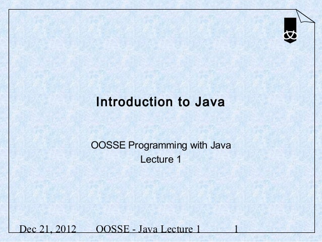 Introduction to Java               OOSSE Programming with Java                       Lecture 1Dec 21, 2012   OOSSE - Java ...
