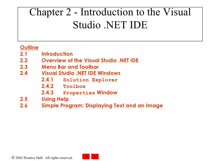 Chapter 2 - Introduction to the Visual Studio .NET IDE Outline 2.1 Introduction 2.2 Overview of the Visual Studio .NET IDE...