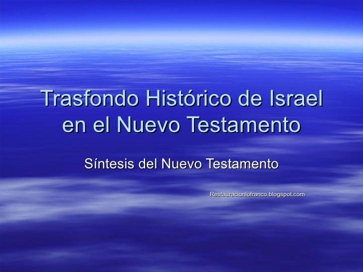 Trasfondo Histórico de Israel en el Nuevo Testamento Síntesis del Nuevo Testamento Restauracionlofranco.blogspot.com