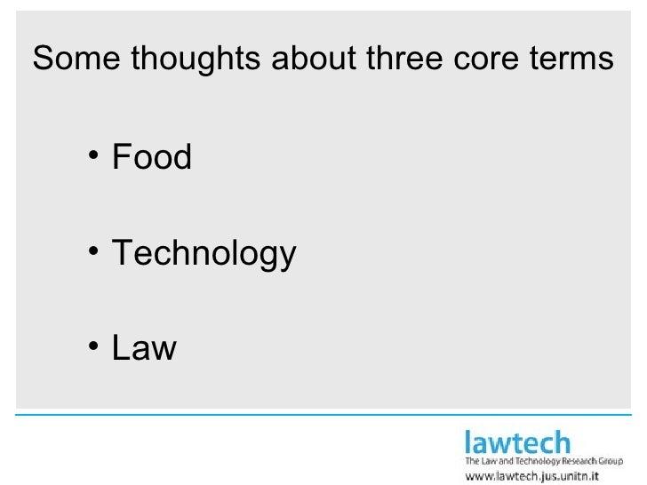 Some thoughts about three core terms <ul><li>Food  </li></ul><ul><li>Technology </li></ul><ul><li>Law </li></ul>