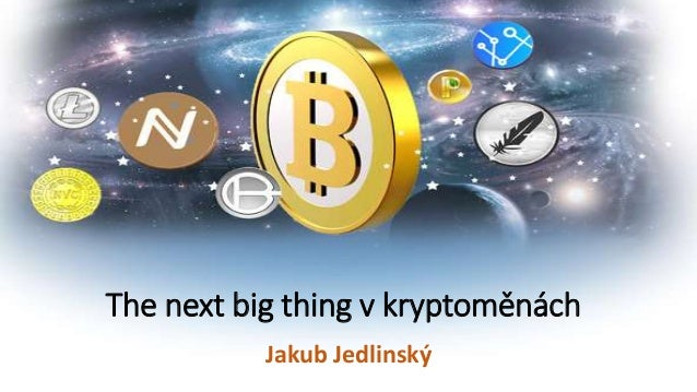 The next big thing v kryptoměnách Jakub Jedlinský