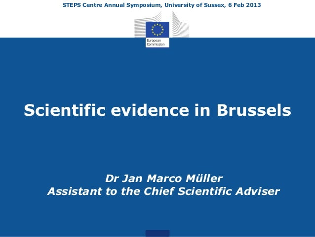 STEPS Centre Annual Symposium, University of Sussex, 6 Feb 2013Scientific evidence in Brussels            Dr Jan Marco Mül...