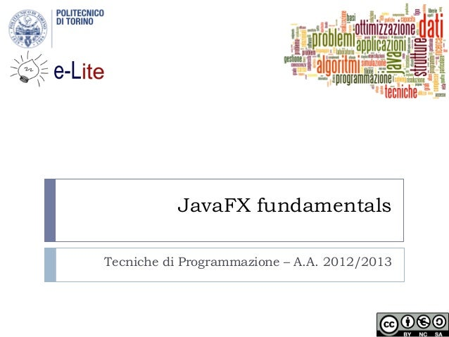 JavaFX fundamentalsTecniche di Programmazione – A.A. 2012/2013
