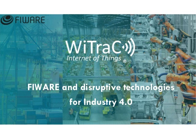 FIWARE and disruptive technologies for Industry 4.0 ®