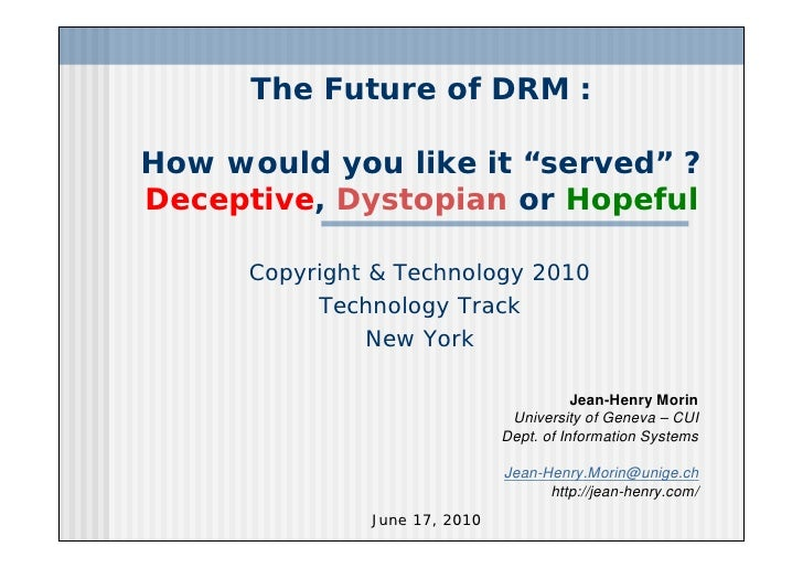 """The Future of DRM :  How would you like it """"served"""" ? Deceptive, Dystopian or Hopeful        Copyright & Technology 2010  ..."""