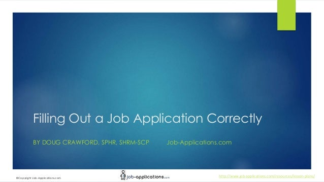http://www.job-applications.com/resources/lesson-plans/©Copyright Job-Applications.com Filling Out a Job Application Corre...