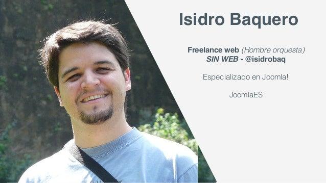 Freelance web (Hombre orquesta) SIN WEB - @isidrobaq Especializado en Joomla! JoomlaES Isidro Baquero