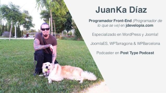 Programador Front-End (Programador de lo que se ve) en jdevelopia.com Especializado en WordPress y Joomla! JoomlaES, WPT...