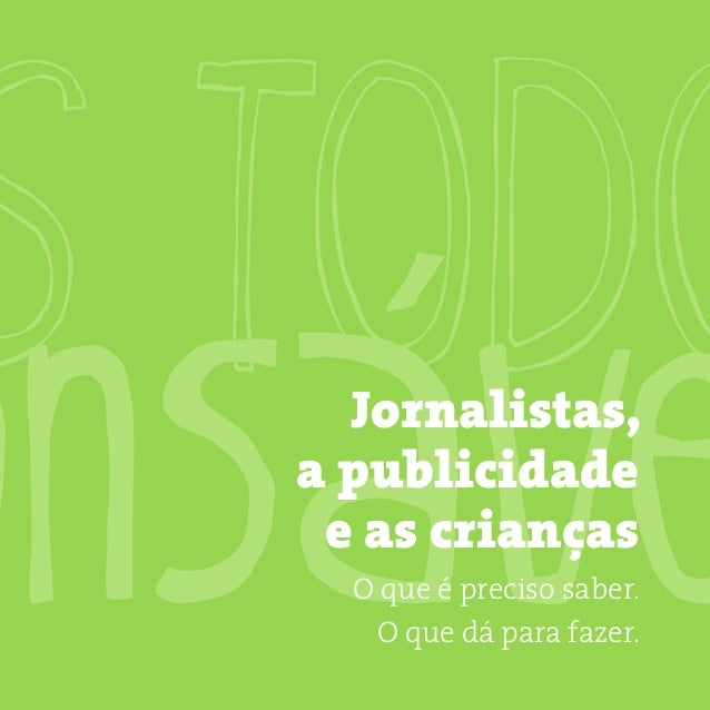 Jornalistas, a publicidade e as crianças O que é preciso saber. O que dá para fazer.