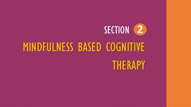 mindfulness based cognitive therapy Mindfulness-based interventions, therapeutic approaches grounded in mindfulness, promote the practice as an important part of good physical and mental health mindfulness-based stress reduction, mindfulness-based cognitive therapy (mbct), dialectal behavior therapy (dbt), and acceptance and.