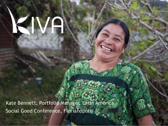 1 2 Kate Bennett, Portfolio Manager, Latin America Social Good Conference, Florianópolis