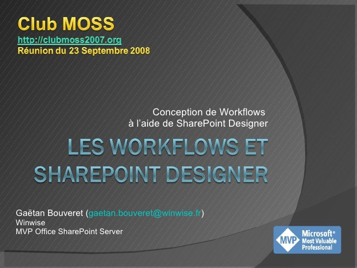 Conception de Workflows  à l'aide de SharePoint Designer Gaëtan Bouveret ( [email_address] ) Winwise MVP Office SharePoint...