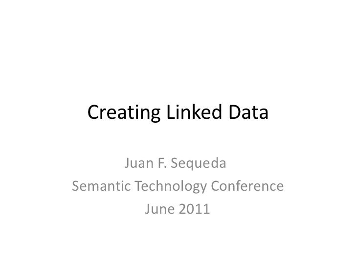 Creating Linked Data<br />Juan F. Sequeda<br />Semantic Technology Conference<br />June 2011<br />