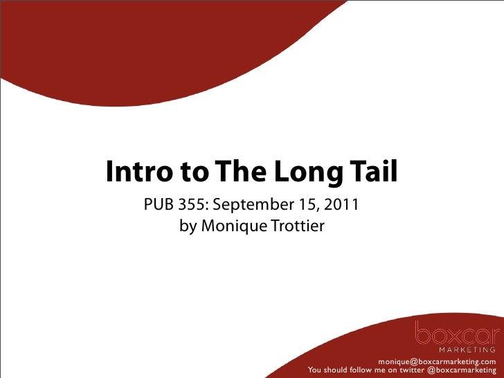 Intro to The Long Tail  PUB 355: September 15, 2011      by Monique Trottier                                         moniq...